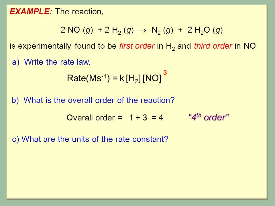 Rate(Ms-1) = k [H2] [NO] 4th order EXAMPLE: The reaction,